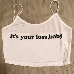 """It's your loss, baby"" spaghetti strap crop top"